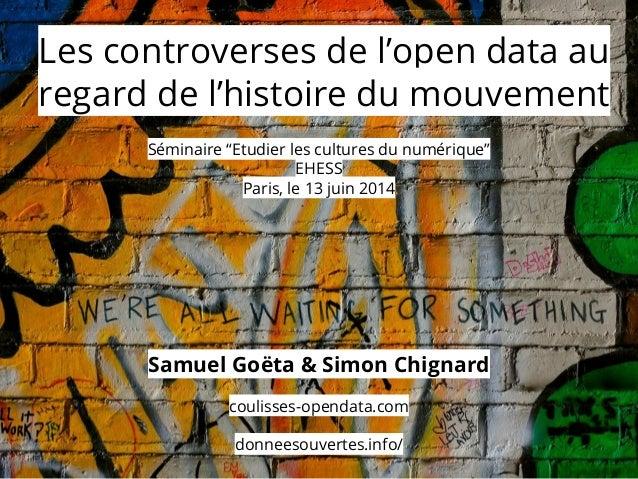 """Séminaire """"Etudier les cultures du numérique"""" EHESS Paris, le 13 juin 2014 Samuel Goëta & Simon Chignard coulisses-opendat..."""
