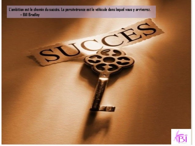 L'ambition est le chemin du succès. La persévérance est le véhicule dans lequel vous y arriverez.  – Bill Bradley