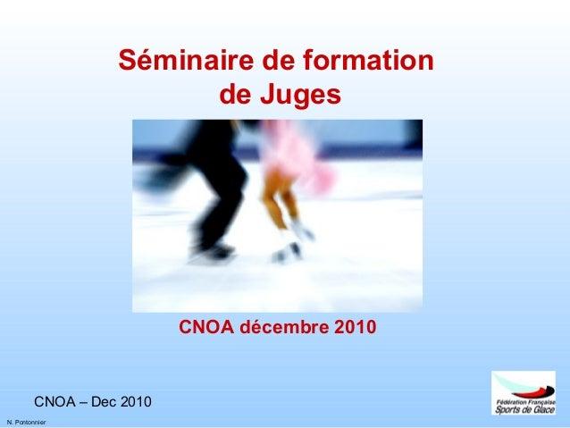 CNOA – Dec 2010 N. Pontonnier Séminaire de formation de Juges CNOA décembre 2010