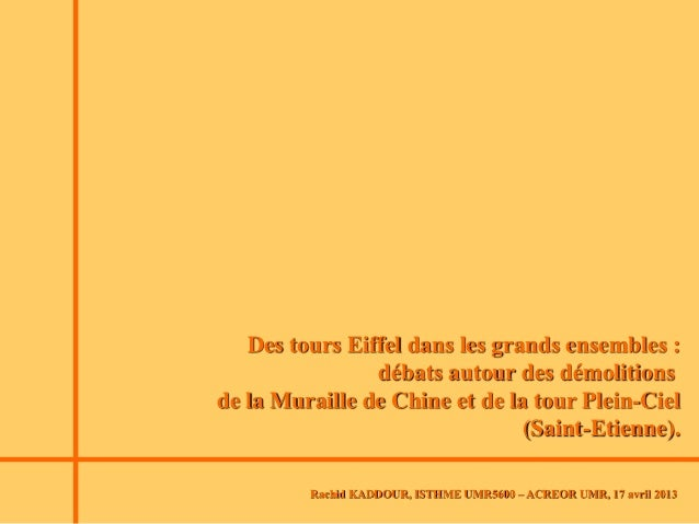 Rachid KADDOUR, ISTHME UMR5600 – ACREOR UMR, 17 avril 2013Des tours Eiffel dans les grands ensembles :débats autour des dé...