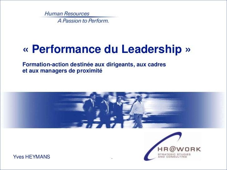 « Performance du Leadership »  Formation-action destinée aux dirigeants, aux cadres  et aux managers de proximitéYves HEYM...