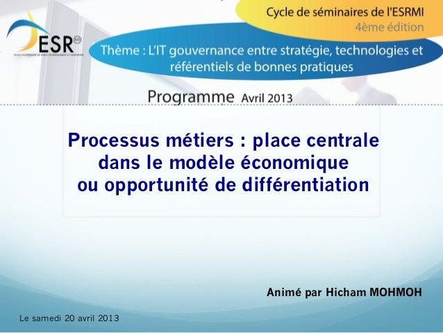 Processus métiers : place centrale              dans le modèle économique            ou opportunité de différentiation    ...