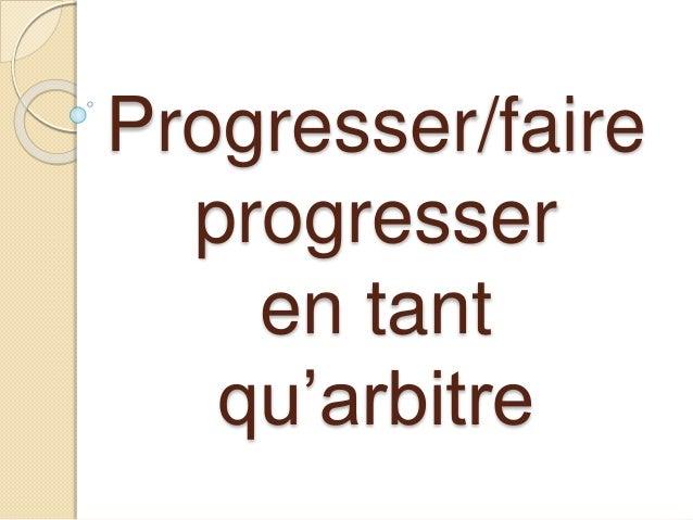 Progresser/faire  progresser  en tant  qu'arbitre