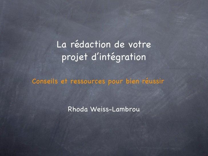 La rédaction de votre         projet d'intégration  Conseils et ressources pour bien réussir             Rhoda Weiss-Lambr...