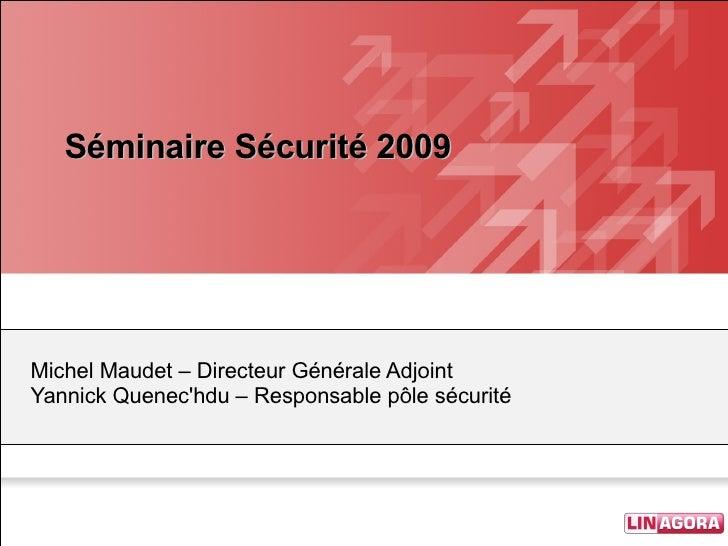 Séminaire Sécurité 2009 Michel Maudet – Directeur Générale Adjoint  Yannick Quenec'hdu – Responsable pôle sécurité