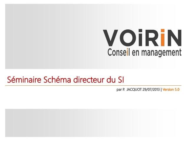 Séminaire Schéma directeur du SI par P. JACQUOT 29/07/2013 | Version 5.0