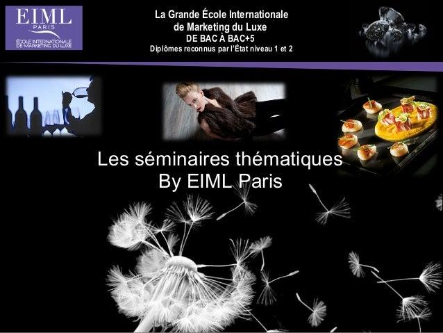 La Grande École Internationale de Marketing du Luxe DE BAC À BAC+5 Diplômes reconnus par l'État niveau 1 et 2 Les séminair...