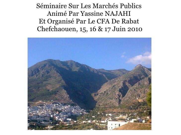 Séminaire Sur Les Marchés Publics  Animé Par Yassine NAJAHI  Et Organisé Par Le CFA De Rabat  Chefchaouen, 15, 16 & 17 Jui...