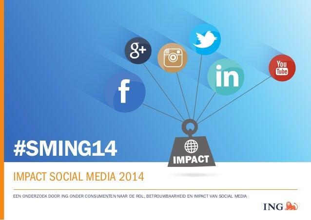 #SMING14  IMPACT SOCIAL MEDIA 2014  IMPACT  EEN ONDERZOEK DOOR ING ONDER CONSUMENTEN NAAR DE ROL, BETROUWBAARHEID EN IMPAC...