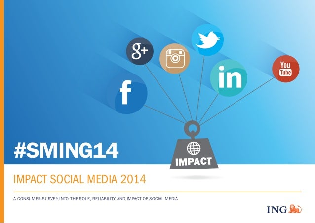 #SMING14  IMPACT SOCIAL MEDIA 2014  IMPACT  A CONSUMER SURVEY INTO THE ROLE, RELIABILITY AND IMPACT OF SOCIAL MEDIA