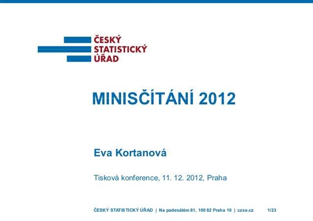 MINISČÍTMINISČÍT Eva Kortanov Tisková konference ČESKÝ STATISTICKÝ ÚŘAD | TÁNÍ 2012TÁNÍ 2012 vá e, 11. 12. 2012, Praha Na ...