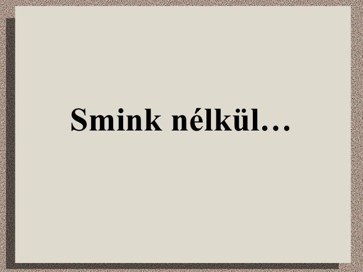 Smink nélkül…