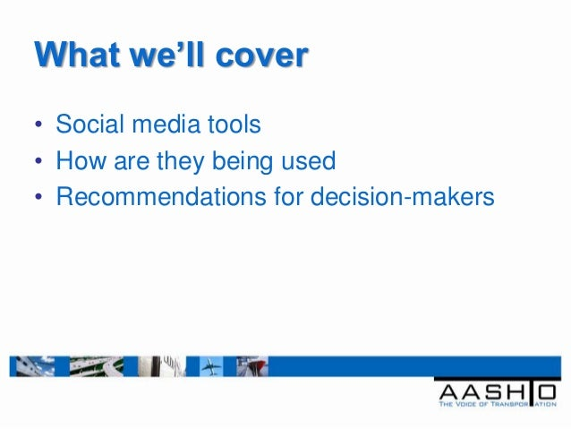 What we'll cover• Social media tools• How are they being used• Recommendations for decision-makers