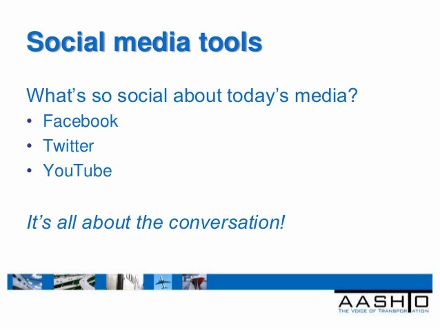 Social media toolsWhat's so social about today's media?• Facebook• Twitter• YouTubeIt's all about the conversation!