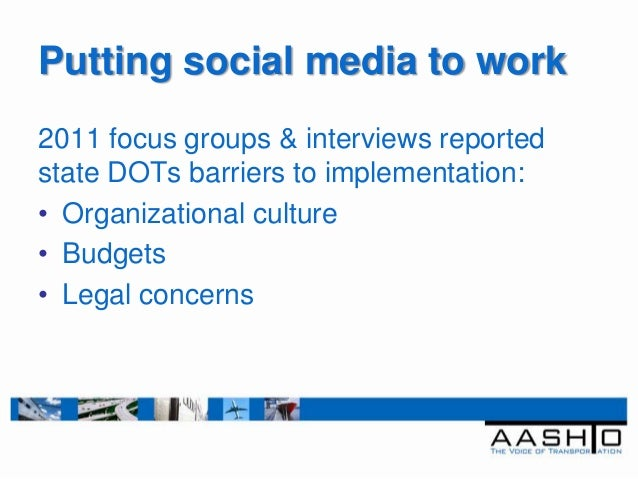 Putting social media to work2011 focus groups & interviews reportedstate DOTs barriers to implementation:• Organizational ...
