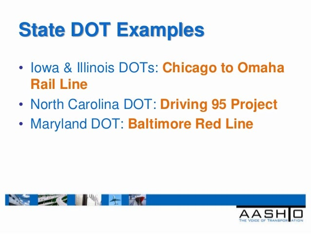 State DOT Examples• Iowa & Illinois DOTs: Chicago to Omaha  Rail Line• North Carolina DOT: Driving 95 Project• Maryland DO...