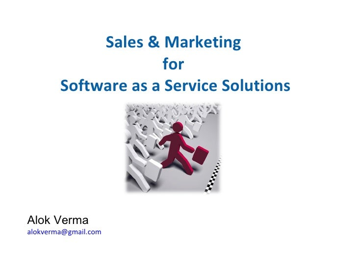 Sales & Marketing  for  Software as a Service Solutions Alok Verma [email_address]