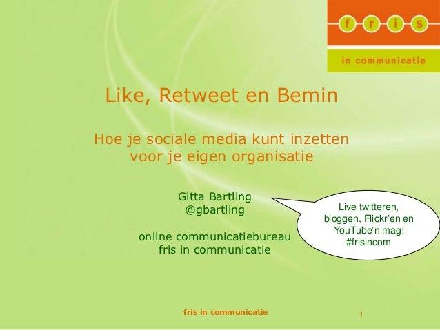 Like, Retweet en BeminHoe je sociale media kunt inzetten    voor je eigen organisatie           Gitta Bartling            ...