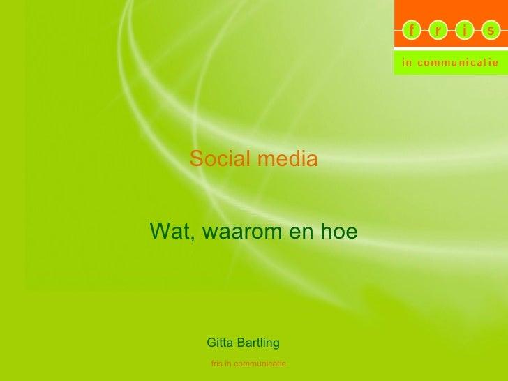 Social media Wat, waarom en hoe Gitta Bartling