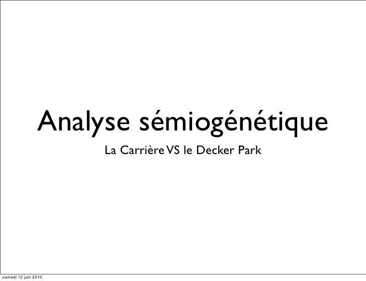 Analyse sémiogénétique                       La Carrière VS le Decker Park     samedi 12 juin 2010