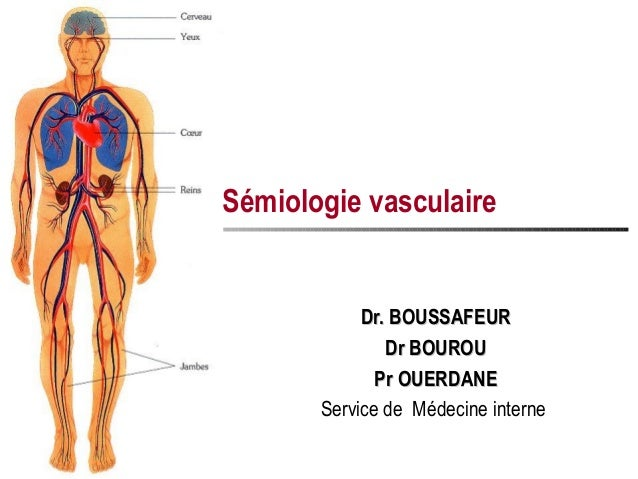 Sémiologie vasculaire            Dr. BOUSSAFEUR               Dr BOUROU              Pr OUERDANE       Service de Médecine...