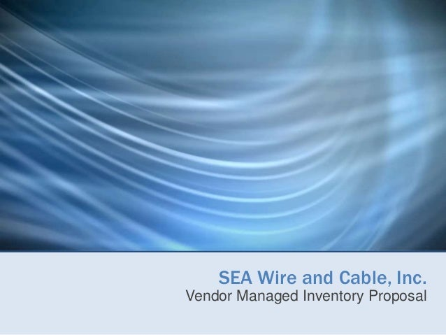 SEA Wire and Cable Managed Inventory Proposal