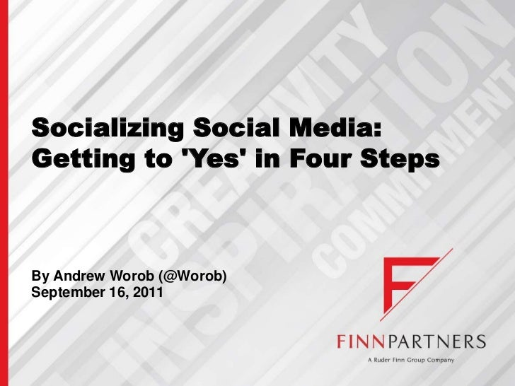 Socializing Social Media: Getting to 'Yes' in Four Steps<br />By Andrew Worob (@Worob)<br />September 16, 2011<br />