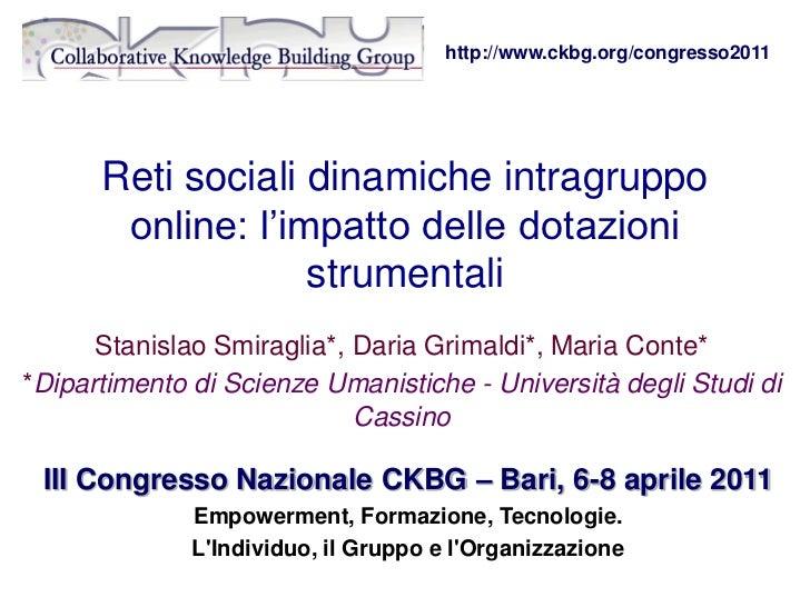 http://www.ckbg.org/congresso2011      Reti sociali dinamiche intragruppo       online: l'impatto delle dotazioni         ...