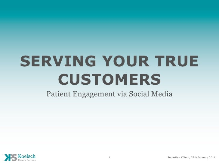 SERVING YOUR TRUE   CUSTOMERS  Patient Engagement via Social Media                   1               Sebastian Kölsch, 27t...