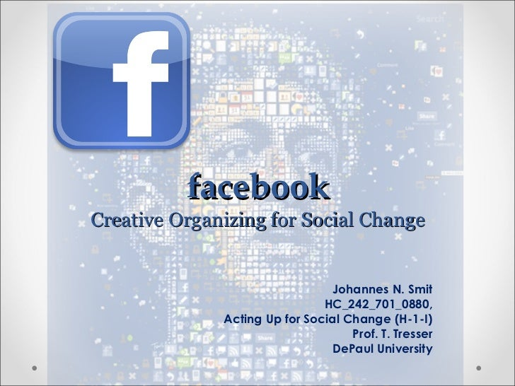 facebook Creative Organizing for Social Change Johannes N. Smit HC_242_701_0880, Acting Up for Social Change (H-1-I) Prof....