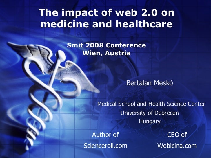 The impact of web 2.0 on medicine and healthcare       Smit 2008 Conference          Wien, Austria                        ...