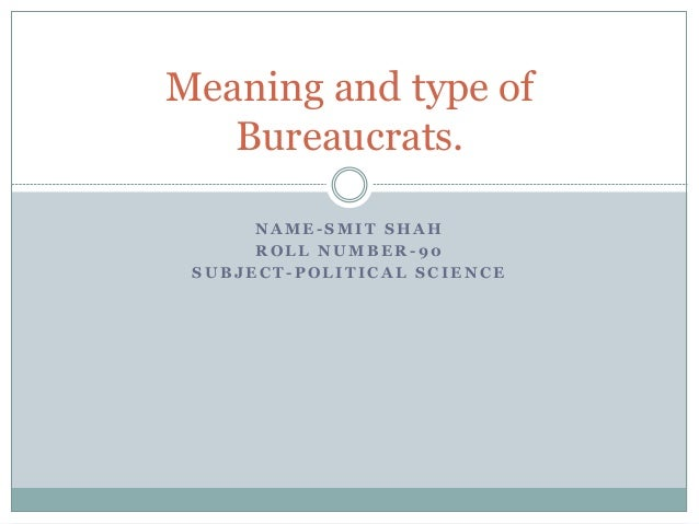 Meaning And Type Of Bureaucrats