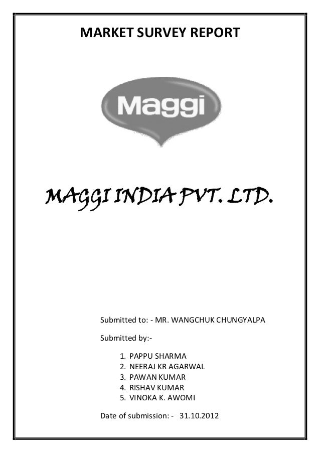 MARKET SURVEY REPORTMAGGI INDIA PVT. LTD.     Submitted to: - MR. WANGCHUK CHUNGYALPA     Submitted by:-          1.   PAP...