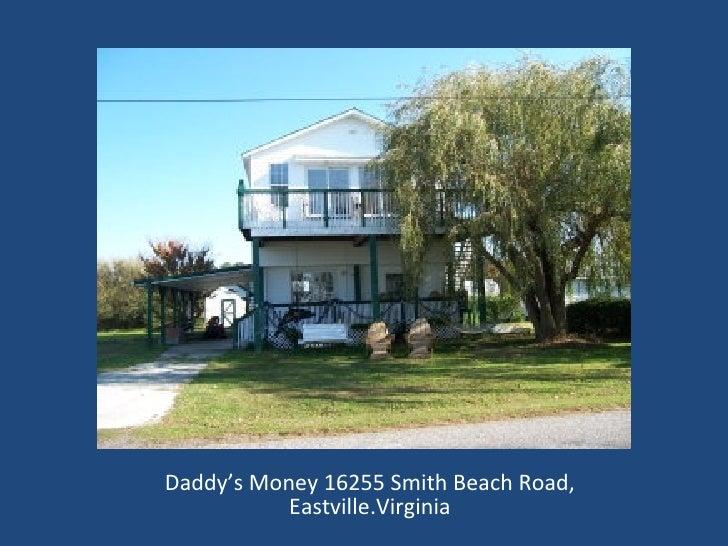 Daddy's Money 16255 Smith Beach Road, Eastville.Virginia