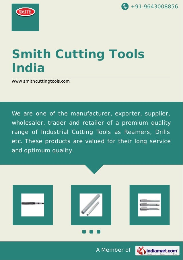 +91-9643008856 A Member of Smith Cutting Tools India www.smithcuttingtools.com We are one of the manufacturer, exporter, s...
