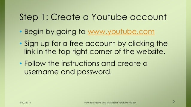 Step 1: Create a Youtube account • Begin by going to www.youtube.com • Sign up for a free account by clicking the link in ...
