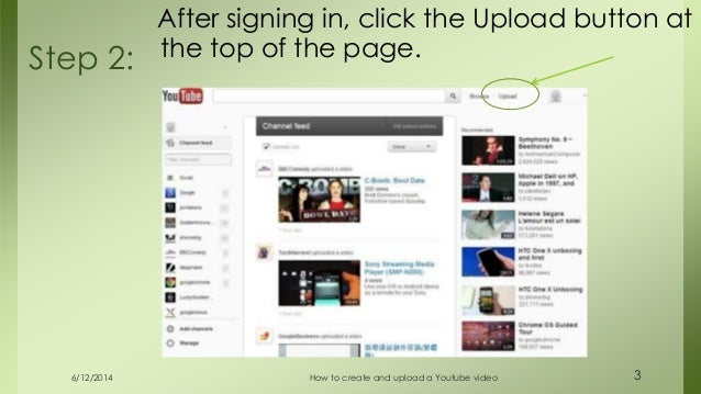 6/12/2014 How to create and upload a Youtube video 3 After signing in, click the Upload button at the top of the page.Step...