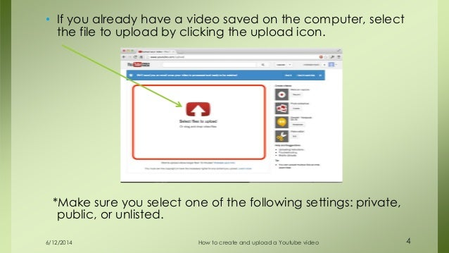 6/12/2014 How to create and upload a Youtube video 4 • If you already have a video saved on the computer, select the file ...