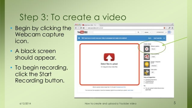 6/12/2014 How to create and upload a Youtube video 5 • Begin by clicking the Webcam capture icon. • A black screen should ...