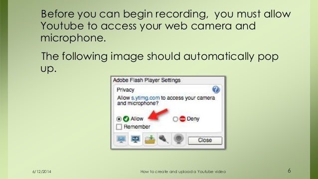 6/12/2014 How to create and upload a Youtube video 6 Before you can begin recording, you must allow Youtube to access your...