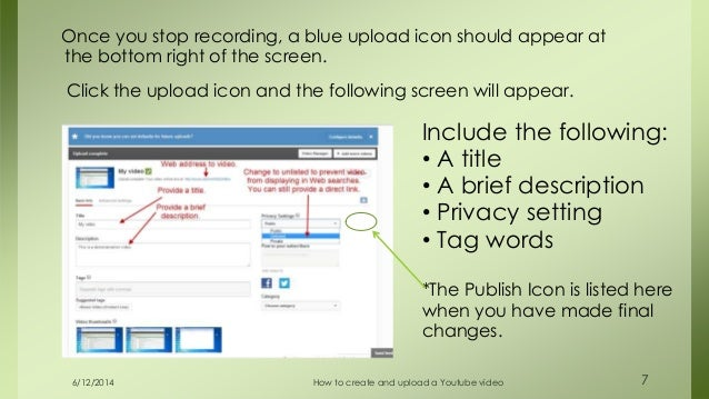6/12/2014 How to create and upload a Youtube video 7 Once you stop recording, a blue upload icon should appear at the bott...