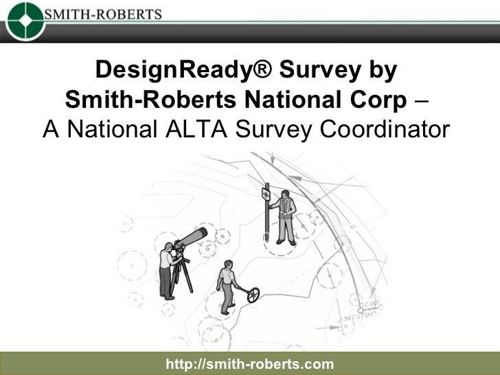 DesignReady® Survey by  Smith-Roberts National Corp  –  A National ALTASurvey Coordinator  http://smith-roberts.com