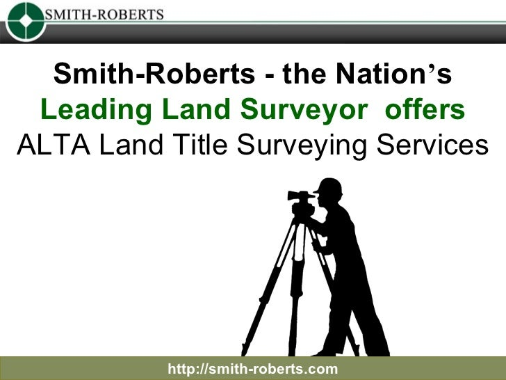 http://smith-roberts.com Smith-Roberts - the Nation ' s  Leading Land Surveyor  offers  ALTA Land Title Surveying Services
