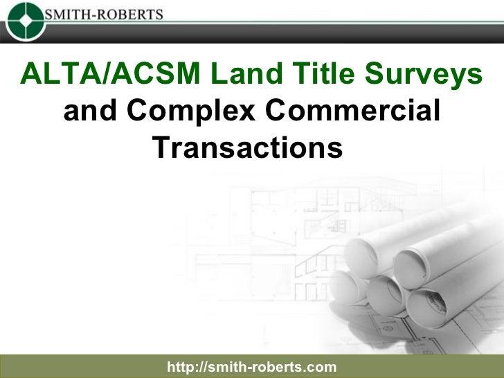 ALTA/ACSM Land Title Surveys  and Complex Commercial Transactions  http://smith-roberts.com