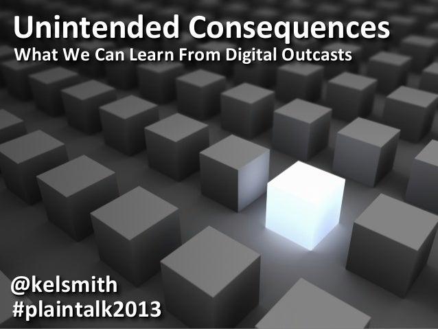 Unintended'Consequences' What'We'Can'Learn'From'Digital'Outcasts' @kelsmith' #plaintalk2013'