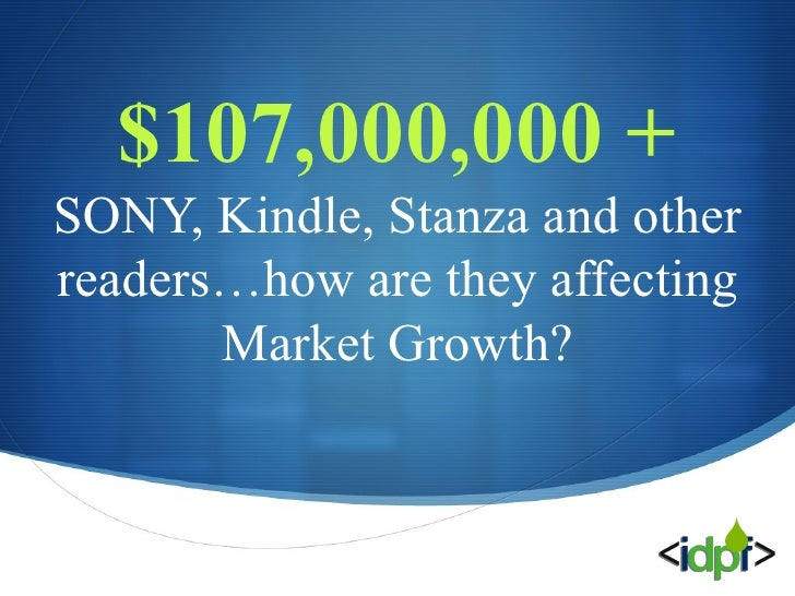 $107,000,000 + SONY, Kindle, Stanza and other readers…how are they affecting Market Growth?