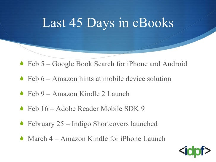 Last 45 Days in eBooks <ul><li>Feb 5 – Google Book Search for iPhone and Android </li></ul><ul><li>Feb 6 – Amazon hints at...