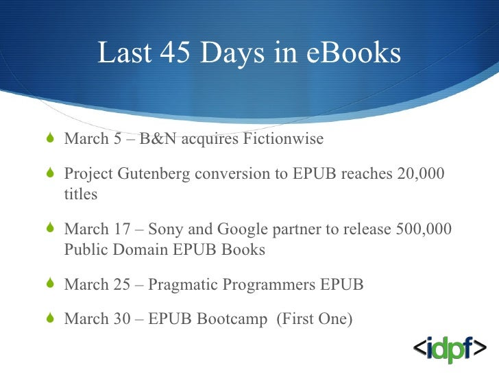 Last 45 Days in eBooks <ul><li>March 5 – B&N acquires Fictionwise </li></ul><ul><li>Project Gutenberg conversion to EPUB r...
