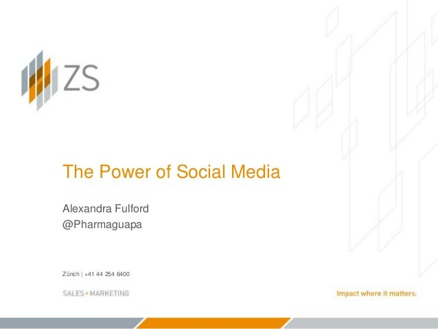 Zürich | +41 44 254 6400 The Power of Social Media Alexandra Fulford @Pharmaguapa
