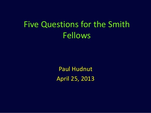 Five Questions for the SmithFellowsPaul HudnutApril 25, 2013